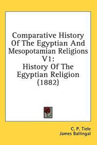 Comparative History of the Egyptian and Mesopotamian Religions