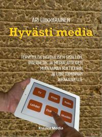 Hyvästi media - Tervetuloa digitaalisen sisällön, Internetin ja medialaitteiden muovaaman kulttuurin ja liiketoiminnan aikakaudelle