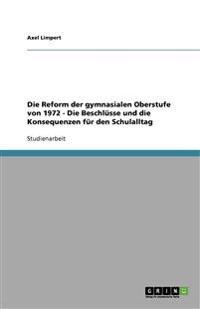 Die Reform Der Gymnasialen Oberstufe Von 1972 - Die Beschlusse Und Die Konsequenzen Fur Den Schulalltag