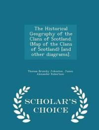 The Historical Geography of the Clans of Scotland. (Map of the Clans of Scotland) [And Other Diagrams]. - Scholar's Choice Edition