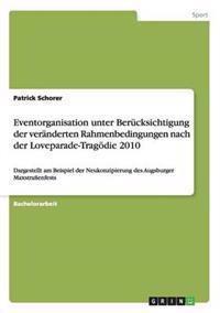 Eventorganisation Unter Berucksichtigung Der Veranderten Rahmenbedingungen Nach Der Loveparade-Tragodie 2010