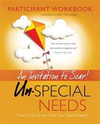 Un-Special Needs Participant Workbook: An Invitation to Soar
