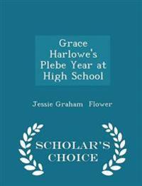 Grace Harlowe's Plebe Year at High School - Scholar's Choice Edition