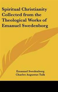 Spiritual Christianity Collected from the Theological Works of Emanuel Swedenborg