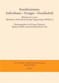 Sozialisationen: Individuum - Gruppe - Gesellschaft: Beitrage Des Ersten Munchner Arbeitskreises Junge Aegyptologie (Maja 1), 3. Bis 5.12.2010 Unter M