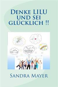 Denke Lilu Und SEI Gluecklich !!: Kopfsache