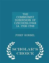 The Communist Subersion of Czechoslovakia 1938-1948 - Scholar's Choice Edition