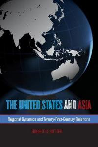 United States and Asia: Regional Dynamics and Twenty-First-Century Relations