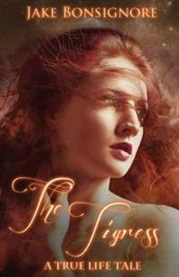 The Tigress: A True Life Tale