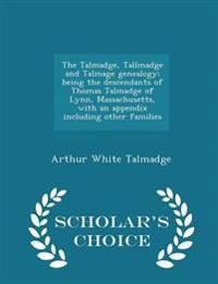 The Talmadge, Tallmadge and Talmage Genealogy; Being the Descendants of Thomas Talmadge of Lynn, Massachusetts, with an Appendix Including Other Families - Scholar's Choice Edition
