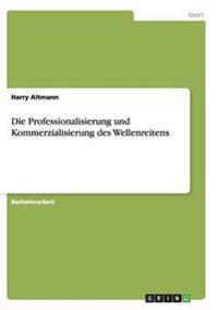 Die Professionalisierung Und Kommerzialisierung Des Wellenreitens
