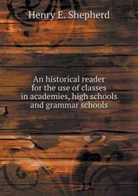 An Historical Reader for the Use of Classes in Academies, High Schools and Grammar Schools