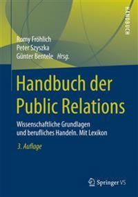 Handbuch Der Public Relations: Wissenschaftliche Grundlagen Und Berufliches Handeln. Mit Lexikon