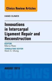Innovations in Intercarpal Ligament Repair and Reconstruction, an Issue of Hand Clinics