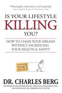 Is Your Lifestyle Killing You?: How to Chase Your Dreams Without Sacrificing Your Health & Sanity