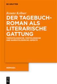Der Tagebuchroman ALS Literarische Gattung: Thematologische, Poetologische Und Narratologische Aspekte