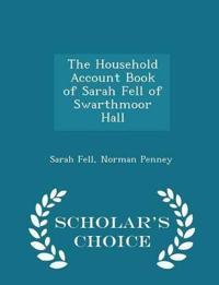 The Household Account Book of Sarah Fell of Swarthmoor Hall - Scholar's Choice Edition