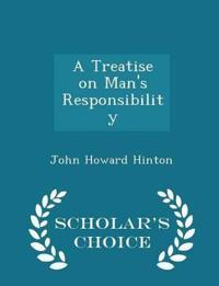 A Treatise on Man's Responsibility - Scholar's Choice Edition
