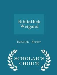 Bibliothek Weigand - Scholar's Choice Edition