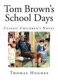Tom Brown's School Days: Classic Children's Novel