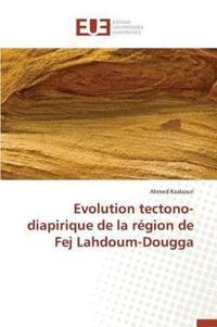 Evolution Tectono-Diapirique de la R�gion de Fej Lahdoum-Dougga