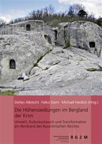 Die Hohensiedlungen Im Bergland Der Krim: Umwelt, Kulturaustausch Und Transformation Am Nordrand Des Byzantischen Reiches
