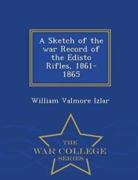 A Sketch of the War Record of the Edisto Rifles, 1861-1865 - War College Series