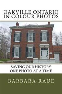 Oakville Ontario in Colour Photos: Saving Our History One Photo at a Time