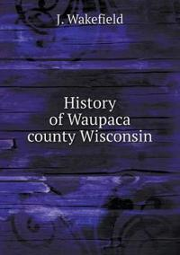 History of Waupaca County Wisconsin