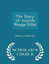 The Diary of Ananda Ranga Pillai - Scholar's Choice Edition