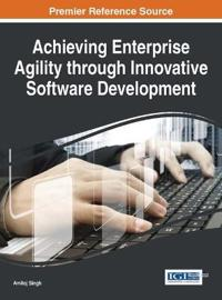 Achieving Enterprise Agility Through Innovative Software Development