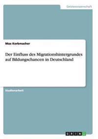 Der Einfluss Des Migrationshintergrundes Auf Bildungschancen in Deutschland