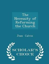The Necessity of Reforming the Church - Scholar's Choice Edition