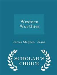 Western Worthies - Scholar's Choice Edition