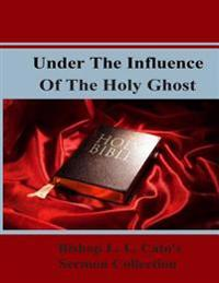 Under the Influence of the Holy Ghost: Bishop L. L. Cato's Sermon Collection