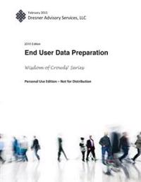 2015 End User Data Preparation Market Study Report: Part of the Wisdom of Crowds Series of Research