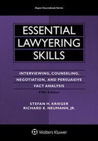 Essential Lawyering Skills: Interviewing, Counseling, Negotiation, and Persuasive Fact Analysis