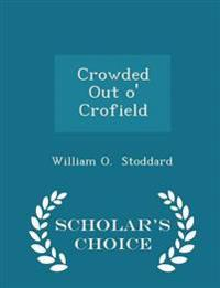 Crowded Out O' Crofield - Scholar's Choice Edition