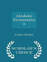 Alcoholic Fermentation - Scholar's Choice Edition