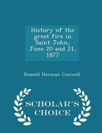 History of the Great Fire in Saint John, June 20 and 21, 1877 - Scholar's Choice Edition