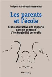 Les Parents Et L'Ecole: Etude Contrastive Des Rapports Dans Un Contexte D'Heterogeneite Culturelle