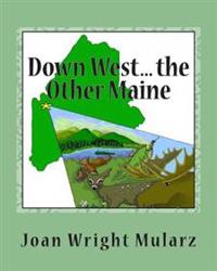 Down West... the Other Maine: (An Alliterative Alphabet)