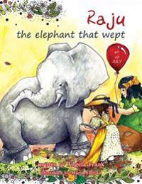 Raju the Elephant That Wept: True Story of Raju the Elephant
