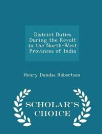 District Duties During the Revolt in the North-West Provinces of India - Scholar's Choice Edition