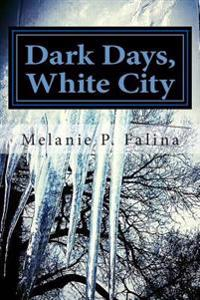 Dark Days, White City: Poems Inspired by Chicago