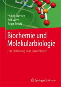 Biochemie Und Molekularbiologie: Eine Einfuhrung in 40 Lerneinheiten