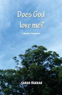Does God Love Me?: A Muslim's Perspective