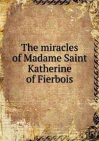 The Miracles of Madame Saint Katherine of Fierbois