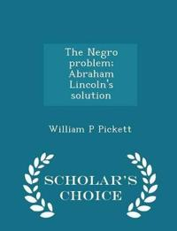 The Negro Problem; Abraham Lincoln's Solution - Scholar's Choice Edition
