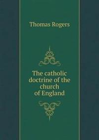 The Catholic Doctrine of the Church of England